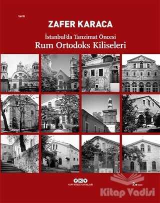 Yapı Kredi Yayınları Sanat - İstanbul'da Tanzimat Öncesi Rum Ortodoks Kiliseleri