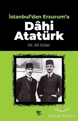 Halk Kitabevi - İstanbul'dan Erzurum'a Dahi Atatürk