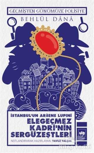 Ötüken Neşriyat - İstanbul'un Arsene Lupini Elegeçmez Kadri'nin Sergüzeştleri