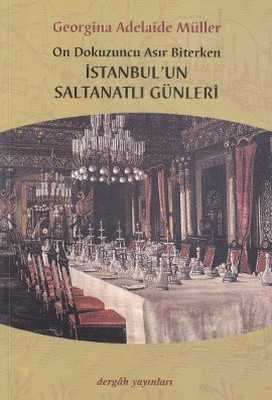 Dergah Yayınları - On Dokuzuncu Asır Biterken İstanbul'un Saltanatlı Günleri