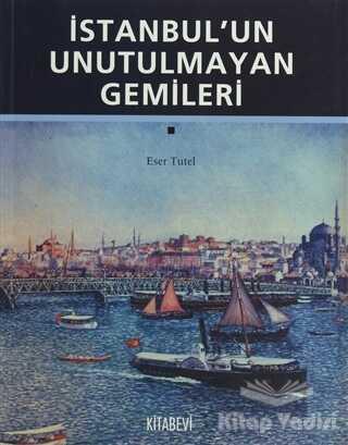 Kitabevi Yayınları - İstanbul'un Unutulmayan Gemileri