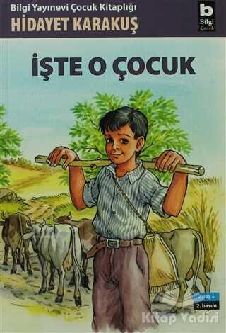 Bilgi Yayınevi - İşte O Çocuk