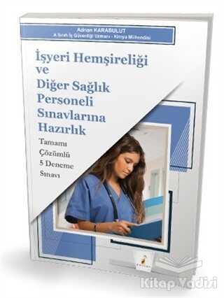 Pelikan Tıp Teknik Yayıncılık - İşyeri Hemşireliği ve Diğer Sağlık Personeli Sınavlarına Hazırlık Tamamı Çözümlü 5 Deneme Sınavı