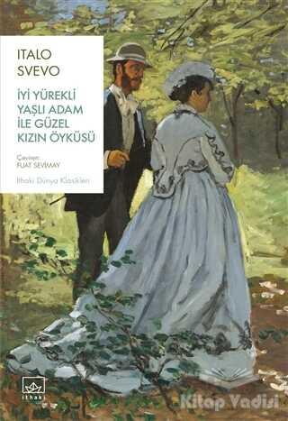 İthaki Yayınları - İyi Yürekli Yaşlı Adam ile Güzel Kızın Öyküsü