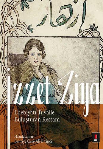 Kapı Yayınları - İzzet Ziya / Edebiyatı Tuvalle Buluşturan Ressam