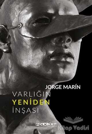 Folkart Gallery Yayınları - Jorge Marin - Varlığın Yeniden İnşası