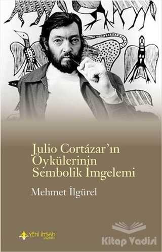 Yeni İnsan Yayınları - Julio Cortazar'ın Öykülerinin Sembolik İmgelemi