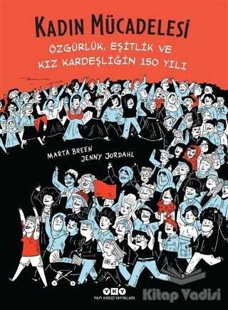 Yapı Kredi Yayınları - Kadın Mücadelesi - Özgürlük, Eşitlik ve Kız Kardeşliğin 150 Yılı