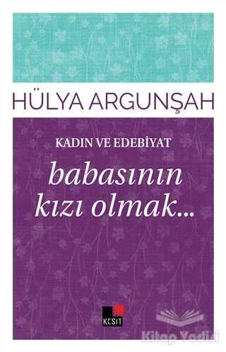 Kesit Yayınları - Kadın ve Edebiyat: Babasının Kızı Olmak