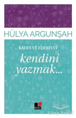 Kesit Yayınları - Kadın ve Edebiyat: Kendini Yazmak