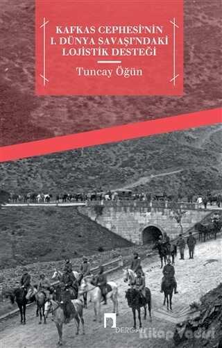 Dergah Yayınları - Kafkas Cephesi'nin 1. Dünya Savaşı'ndaki Lojistik Desteği