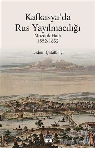 Koyu Siyah Kitap - Kafkasya'da Rus Yayılmacılığı
