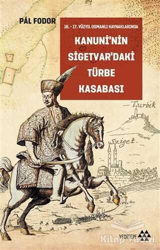 Yeditepe Yayınevi - Kanuni'nin Sigetvar'daki Türbe Kasabası