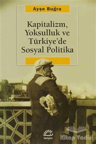 İletişim Yayınevi - Kapitalizm, Yoksulluk ve Türkiye'de Sosyal Politika