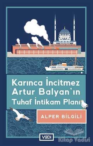 Vadi Yayınları - Karınca İncitmez Artur Balyan'ın Tuhaf İntikam Planı