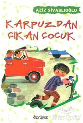 Özyürek Yayınları - Hikaye Kitapları - Karpuzdan Çıkan Çocuk