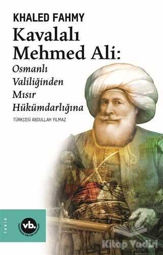 Vakıfbank Kültür Yayınları - Kavalalı Mehmed Ali: Osmanlı Valiliğinden Mısır Hükümdarlığına