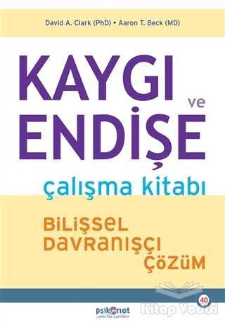 Psikonet Yayınları - Kaygı ve Endişe Çalışma Kitabı