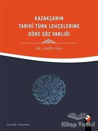 IQ Kültür Sanat Yayıncılık - Kazakçanın Tarihi Türk Lehçelerine Göre Söz Varlığı
