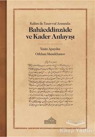 Endülüs Yayınları - Kelam ile Tasavvuf Arasında: Bahaeddinzade ve Kader Anlayışı