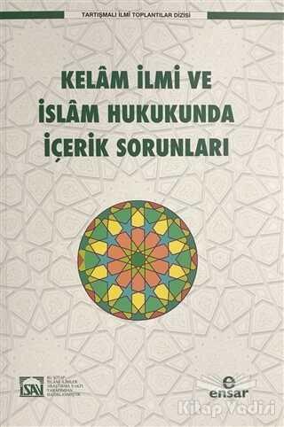 Ensar Neşriyat - Kelam İlmi ve İslam Hukukunda İçerik Sorunları