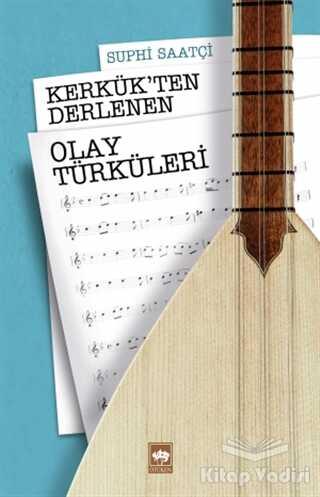 Ötüken Neşriyat - Kerkük'ten Derlenen Olay Türküleri