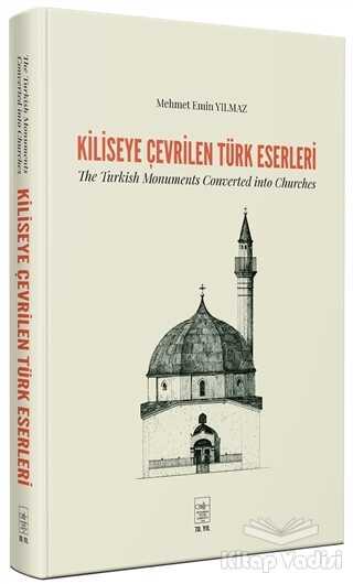 İstanbul Fetih Cemiyeti Yayınları - Kiliseye Çevrilen Türk Eserleri - The Turkish Monuments Converted into Churches