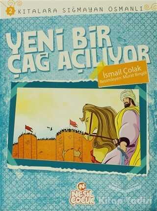 Nesil Çocuk Yayınları - Kıtalara Sığmayan Osmanlı: 2 / Yeni Bir Çağ Açılıyor