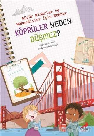 Erdem Çocuk - Köprüler Neden Düşmez? - Küçük Mimarlar ve Müühendisler İçin Rehber