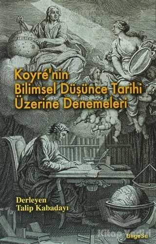 BilgeSu Yayıncılık - Koyre'nin Bilimsel Düşünce Tarihi Üzerine Denemeleri