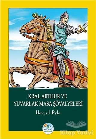 Maviçatı Yayınları - Kral Arthur ve Yuvarlak Masa Şövalyeleri