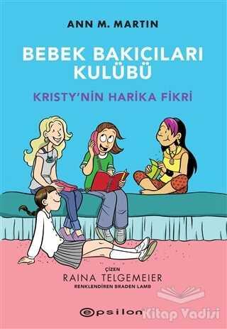 Epsilon Yayınevi - Kristy'nin Harika Fikri - Bebek Bakıcıları Kulübü