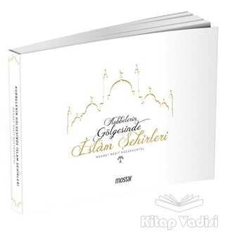 Mostar Yayınları - Kubbelerin Gölgesinde İslam Şehirleri
