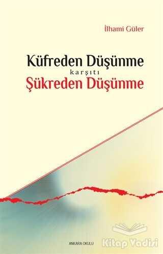 Ankara Okulu Yayınları - Küfreden Düşünme Karşıtı Şükreden Düşünme