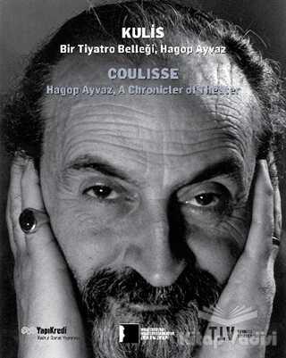 Yapı Kredi Yayınları - Kulis: Bir Tiyatro Belleği Hagop Ayvaz
