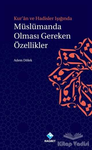 Rağbet Yayınları - Kur'an ve Hadisler Işığında Müslümanda Olması Gereken Özellikler