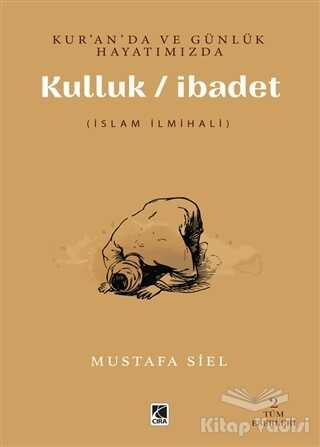 Çıra Yayınları - Kur'an'da ve Günlük Hayatımızda Kulluk / İbadet