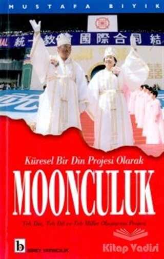 Birey Yayıncılık - Küresel Bir Din Projesi Olarak Moonculuk Tek Din, Tek Dil ve Tek Millet Oluşturma Projesi