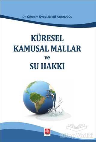 Ekin Basım Yayın - Akademik Kitaplar - Küresel Kamusal Mallar ve Su Hakkı