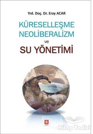 Ekin Basım Yayın - Akademik Kitaplar - Küreselleşme Neoliberalizm ve Su Yönetimi