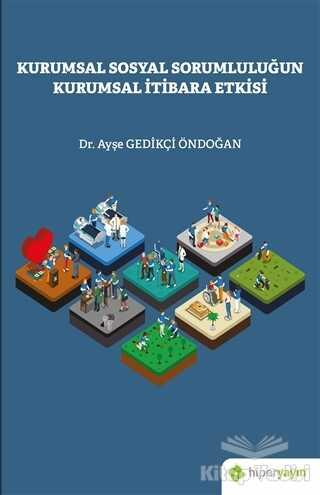 Hiperlink Yayınları - Kurumsal Sosyal Sorumluluğun Kurumsal İtibara Etkisi