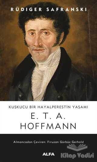 Alfa Yayınları - Kuşkucu Bir Hayalperestin Yaşamı - E. T. A. Hoffmann