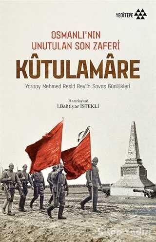 Yeditepe Yayınevi - Kutulamare: Osmanlı'nın Unutulan Son Zaferi