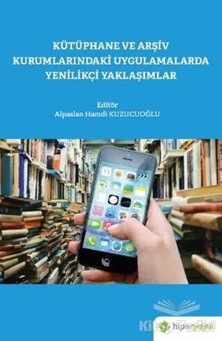 Hiperlink Yayınları - Kütüphane ve Arşiv Kurumlarındaki Uygulamalarda Yenilikçi Yaklaşımlar
