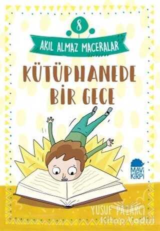 Mavi Kirpi Yayınları - Kütüphanede Bir Gece - Akıl Almaz Maceralar 8