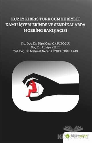 Hiperlink Yayınları - Kuzey Kıbrıs Türk Cumhuriyeti Kamu İşyerlerinde ve Sendikalarda Mobbing Bakış Açısı