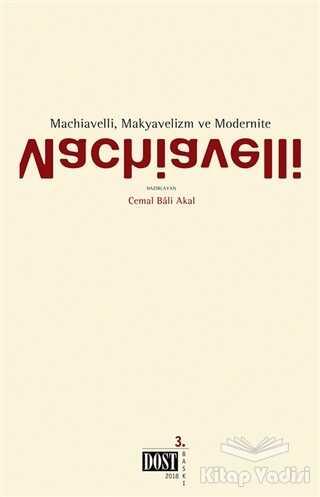 Dost Kitabevi Yayınları - Machiavelli, Makyavelizm ve Modernite