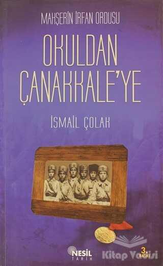 Nesil Yayınları - Mahşerin İrfan Ordusu - Okuldan Çanakkale'ye