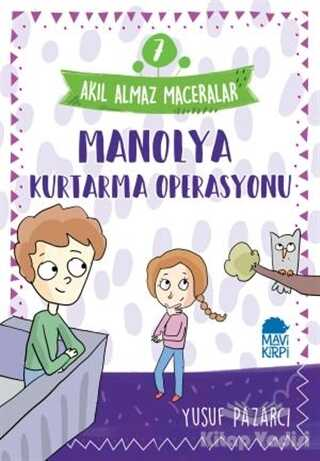 Mavi Kirpi Yayınları - Manolya Kurtarma Operasyonu - Akıl Almaz Maceralar 7