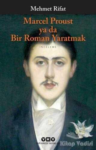 Yapı Kredi Yayınları - Marcel Proust ya da Bir Roman Yaratmak
